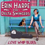 Erin Harpe & the Delta Swingers' LOVE WHIP BLUES is cracking!