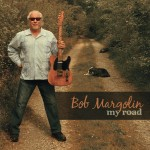 Bob Margolin releases groundbreaking new Album - MY ROAD